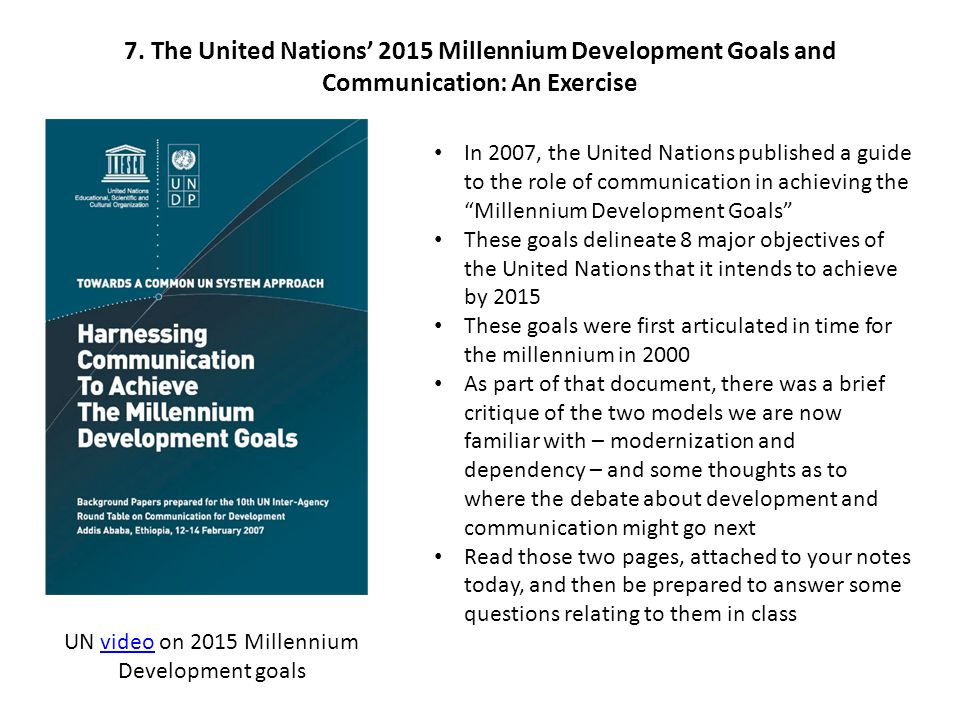 7. The United Nations' 2015 Millennium Development Goals and Communication: An Exercise In 2007, the United Nations published a guide to the role of c