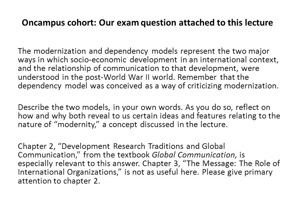 Oncampus cohort: Our exam question attached to this lecture The modernization and dependency models represent the two major ways in which socio-econom