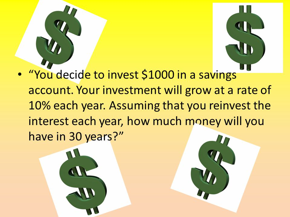 You decide to invest $1000 in a savings account.