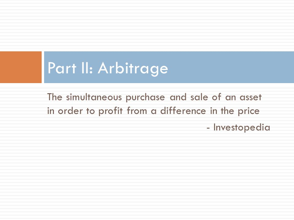 The simultaneous purchase and sale of an asset in order to profit from a difference in the price - Investopedia Part II: Arbitrage