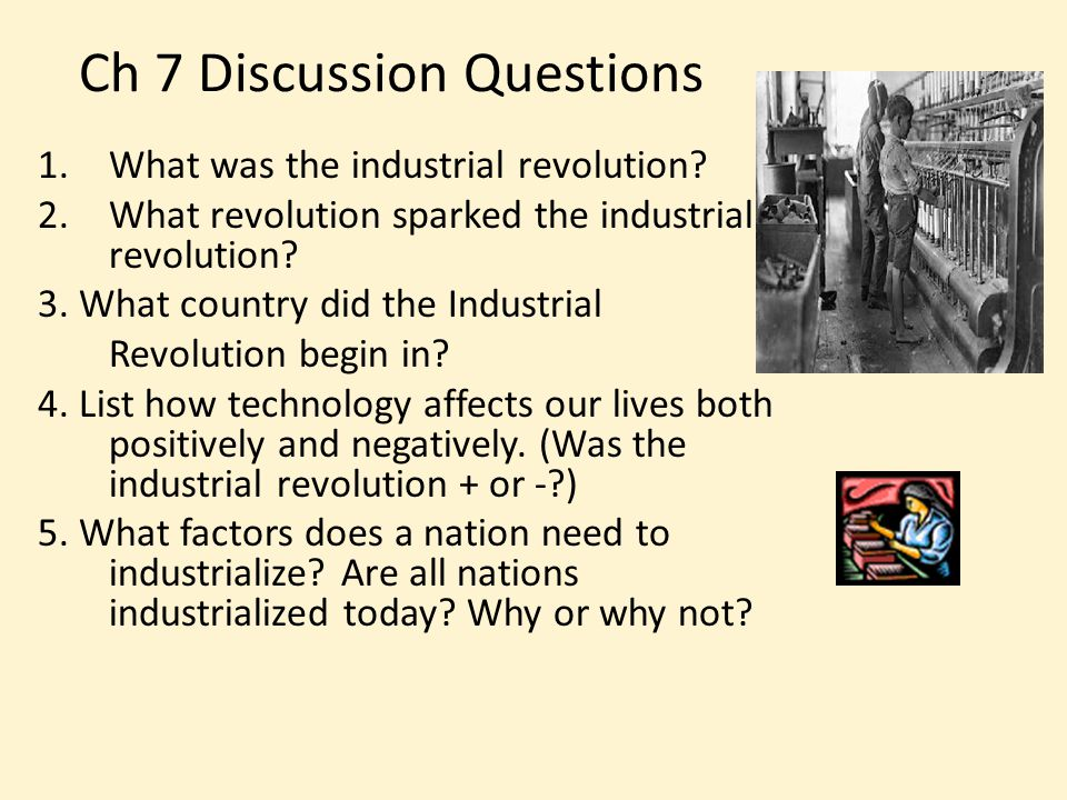 Ch 7 Discussion Questions 1.What was the industrial revolution.