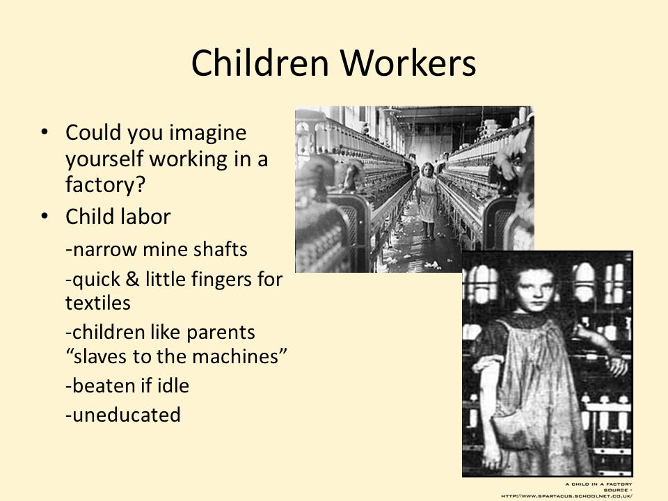 Children Workers Could you imagine yourself working in a factory.