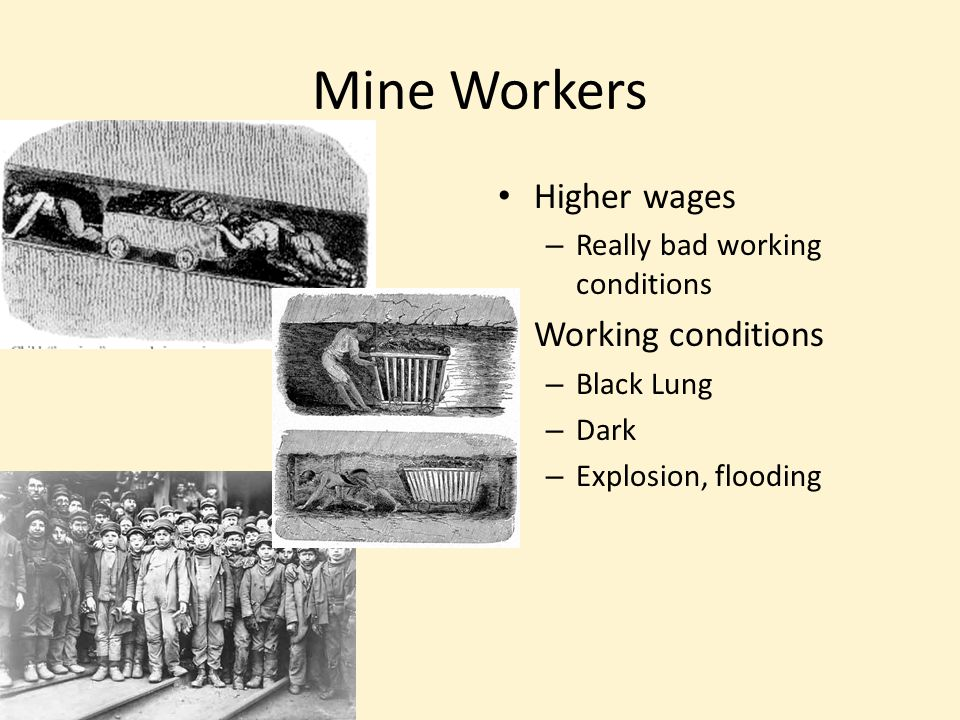 Mine Workers Higher wages – Really bad working conditions Working conditions – Black Lung – Dark – Explosion, flooding