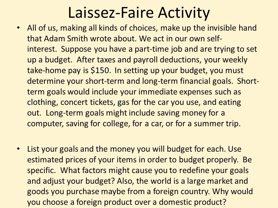 Laissez-Faire Activity All of us, making all kinds of choices, make up the invisible hand that Adam Smith wrote about.