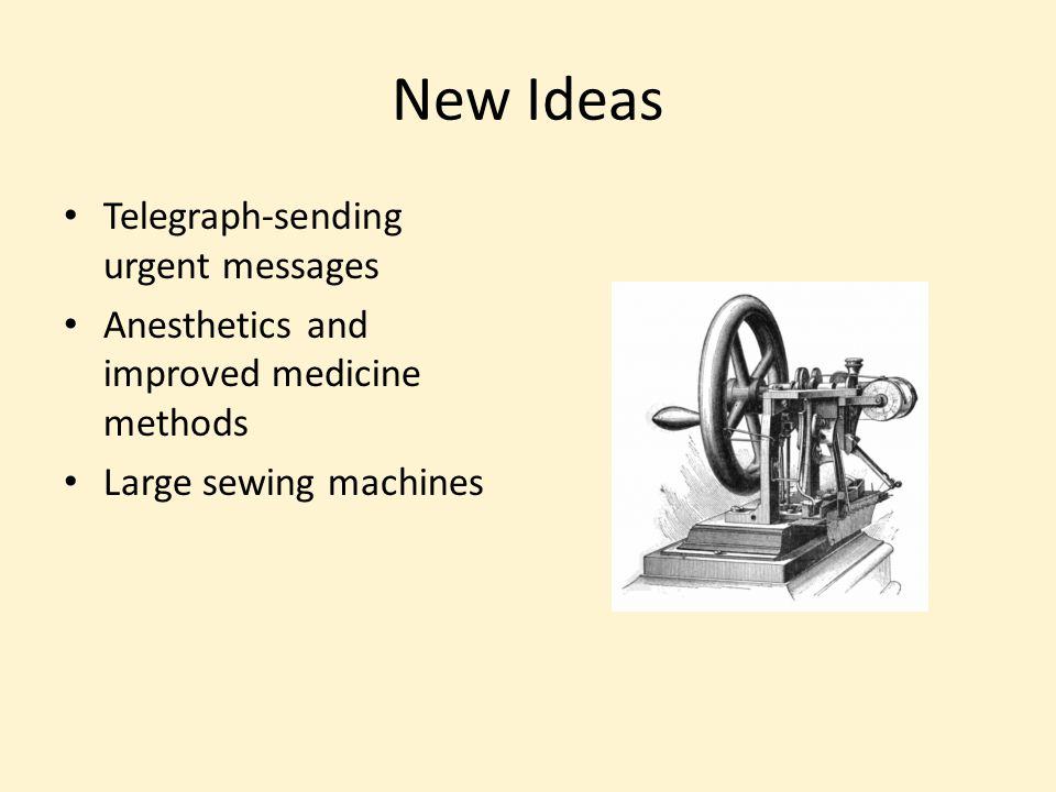 New Ideas Telegraph-sending urgent messages Anesthetics and improved medicine methods Large sewing machines
