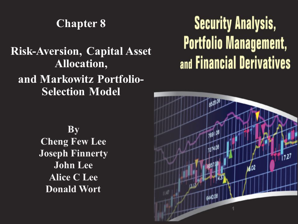Chapter 8 Risk-Aversion, Capital Asset Allocation, and Markowitz Portfolio- Selection Model 1 By Cheng Few Lee Joseph Finnerty John Lee Alice C Lee Do
