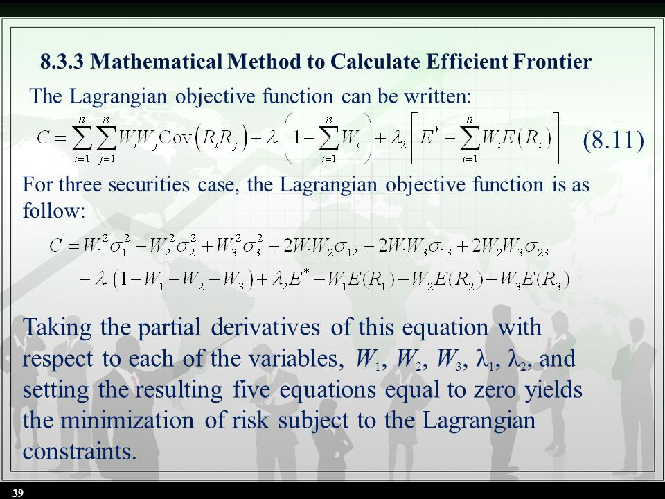8.3.3 Mathematical Method to Calculate Efficient Frontier 39 (8.11) For three securities case, the Lagrangian objective function is as follow: The Lag