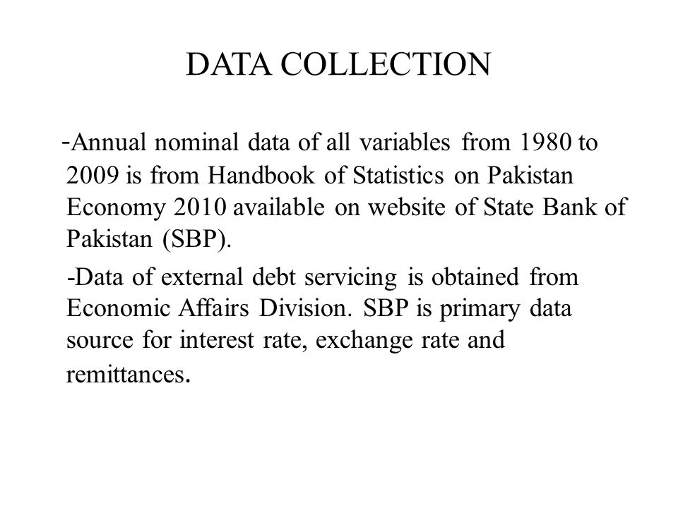DATA COLLECTION - Annual nominal data of all variables from 1980 to 2009 is from Handbook of Statistics on Pakistan Economy 2010 available on website