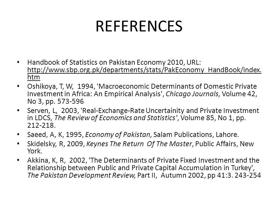 REFERENCES Handbook of Statistics on Pakistan Economy 2010, URL: http://www.sbp.org.pk/departments/stats/PakEconomy_HandBook/index. htm Oshikoya, T, W