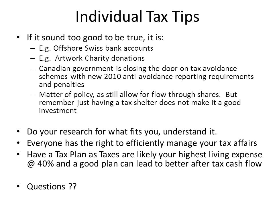 Individual Tax Tips If it sound too good to be true, it is: – E.g. Offshore Swiss bank accounts – E.g. Artwork Charity donations – Canadian government