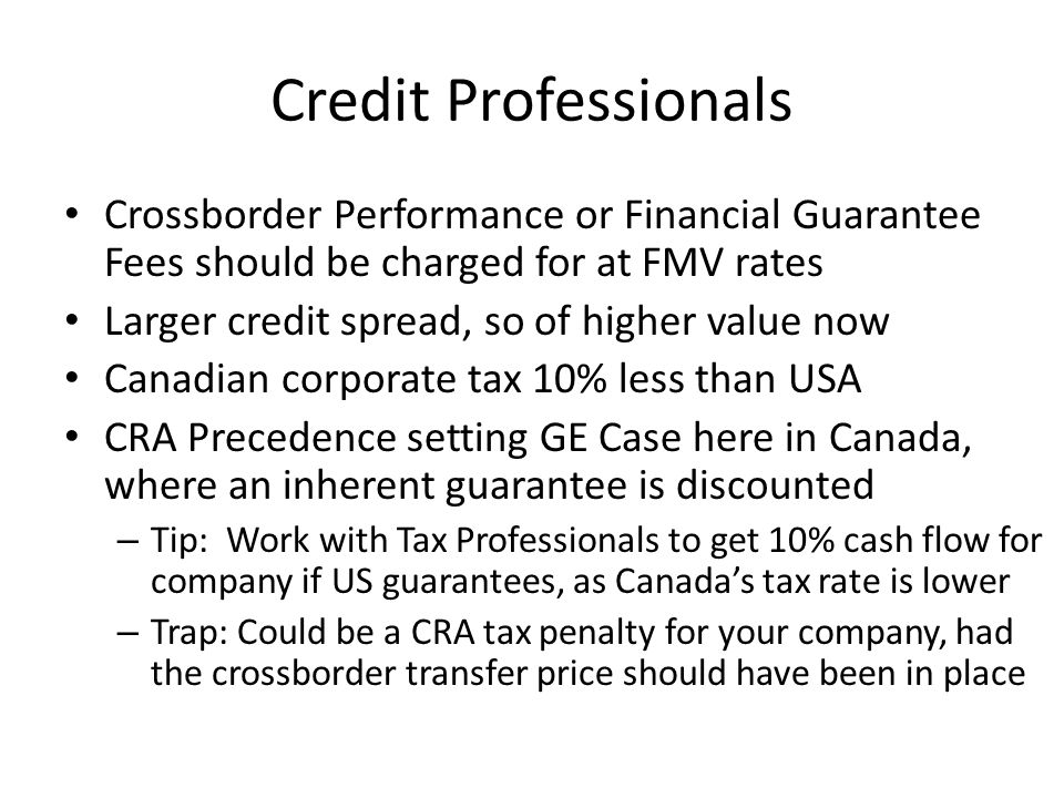 Credit Professionals Crossborder Performance or Financial Guarantee Fees should be charged for at FMV rates Larger credit spread, so of higher value n