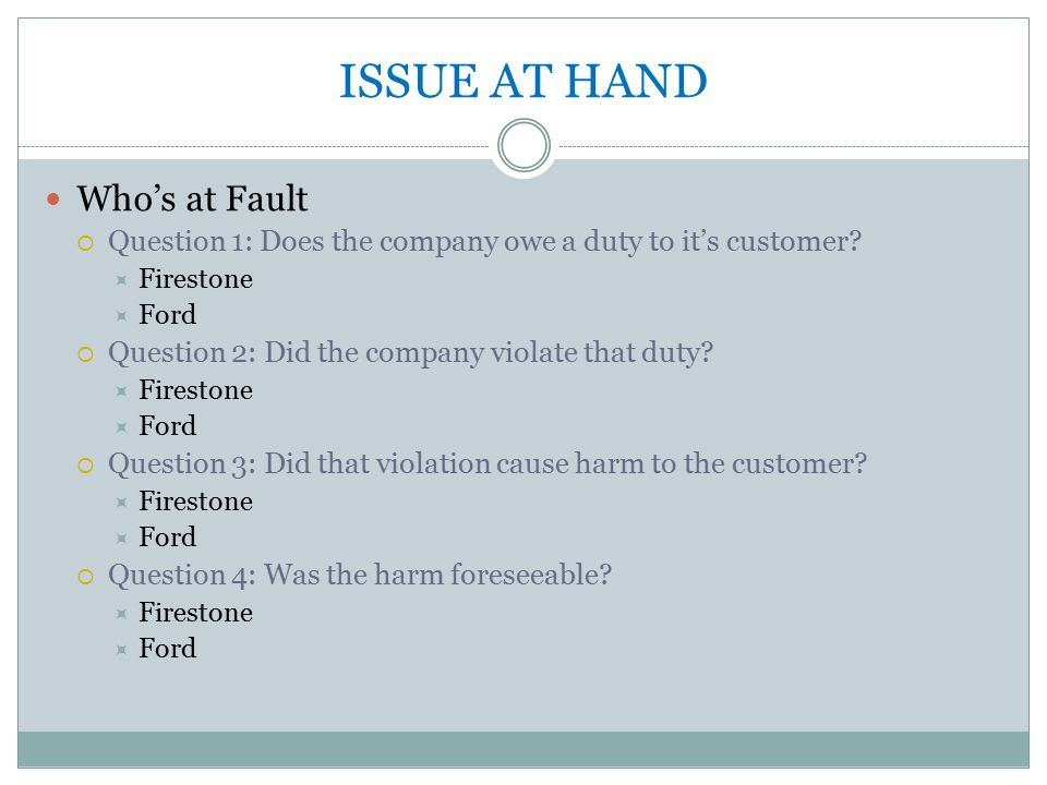ISSUE AT HAND Who's at Fault  Question 1: Does the company owe a duty to it's customer.