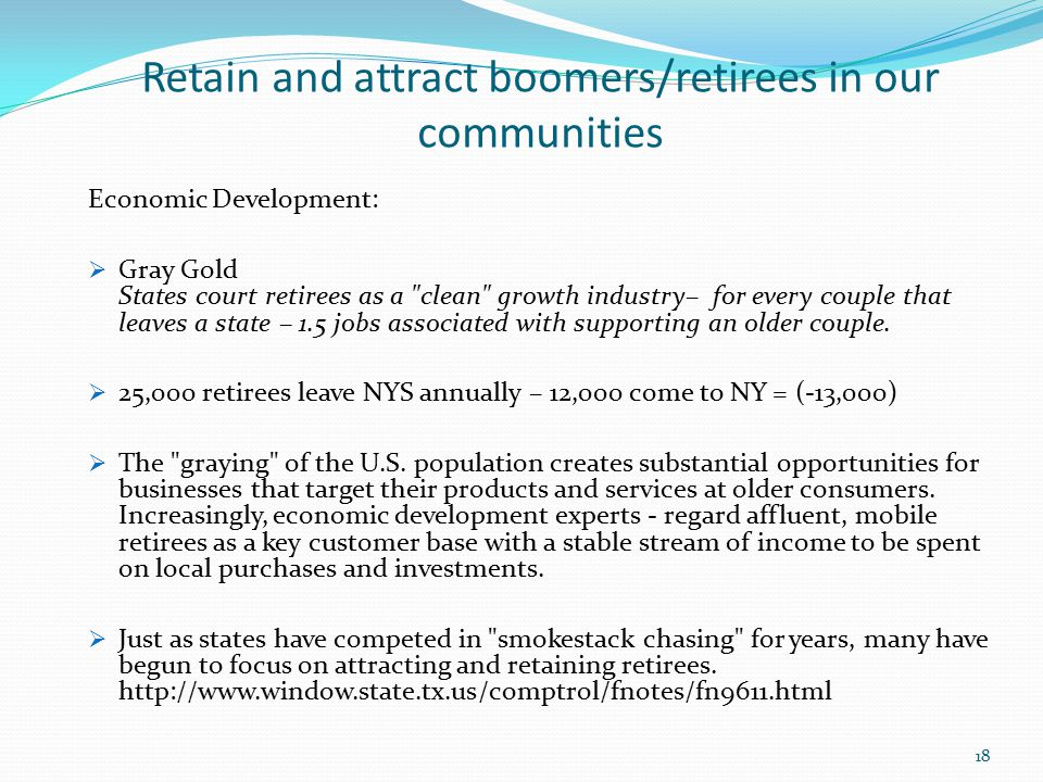 Retain and attract boomers/retirees in our communities Economic Development:  Gray Gold States court retirees as a clean growth industry– for every couple that leaves a state – 1.5 jobs associated with supporting an older couple.