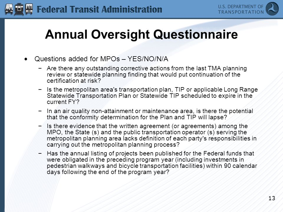 13 Annual Oversight Questionnaire Questions added for MPOs – YES/NO/N/A – Are there any outstanding corrective actions from the last TMA planning review or statewide planning finding that would put continuation of the certification at risk.