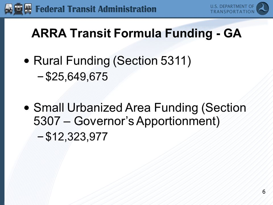 6 Rural Funding (Section 5311) – $25,649,675 Small Urbanized Area Funding (Section 5307 – Governor's Apportionment) – $12,323,977
