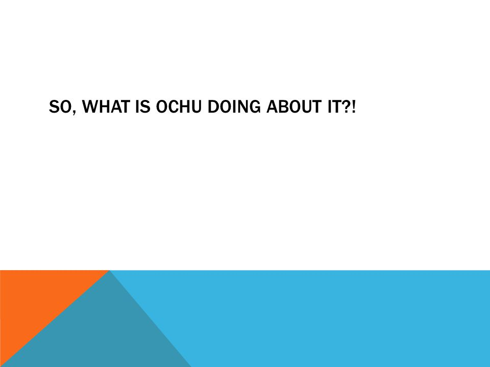 SO, WHAT IS OCHU DOING ABOUT IT?!