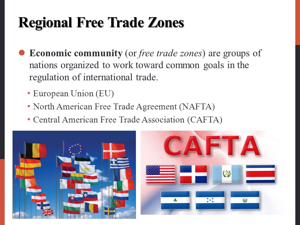 Regional Free Trade Zones Economic community (or free trade zones) are groups of nations organized to work toward common goals in the regulation of in
