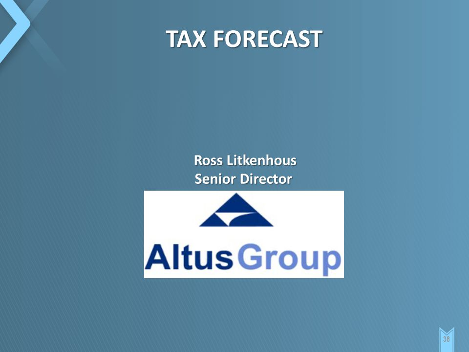 38 TAX FORECAST Ross Litkenhous Senior Director