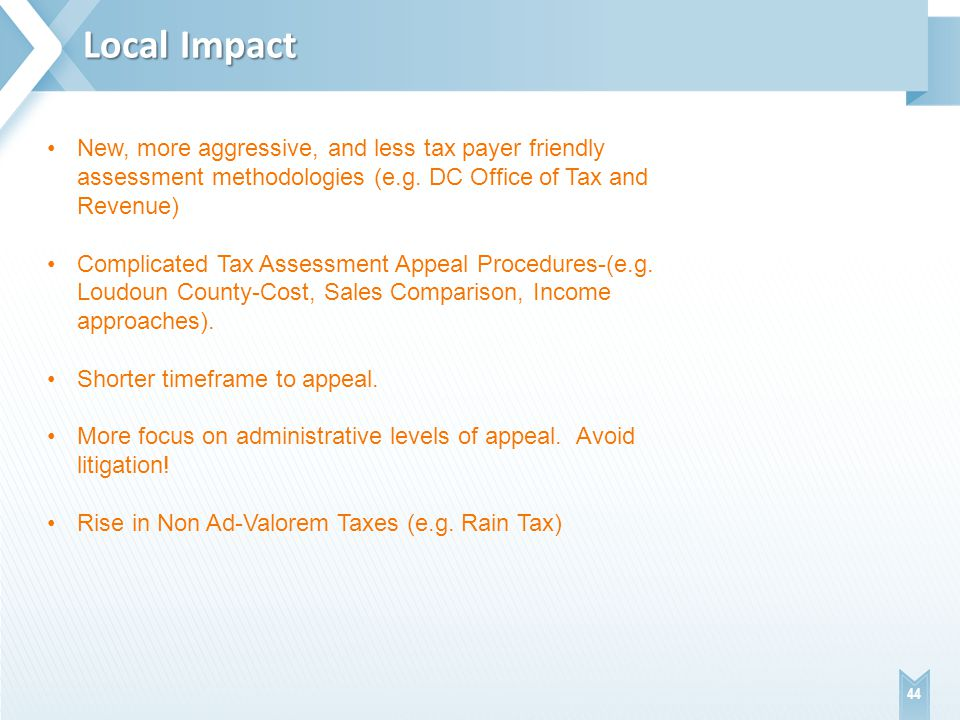 Local Impact 44 New, more aggressive, and less tax payer friendly assessment methodologies (e.g.