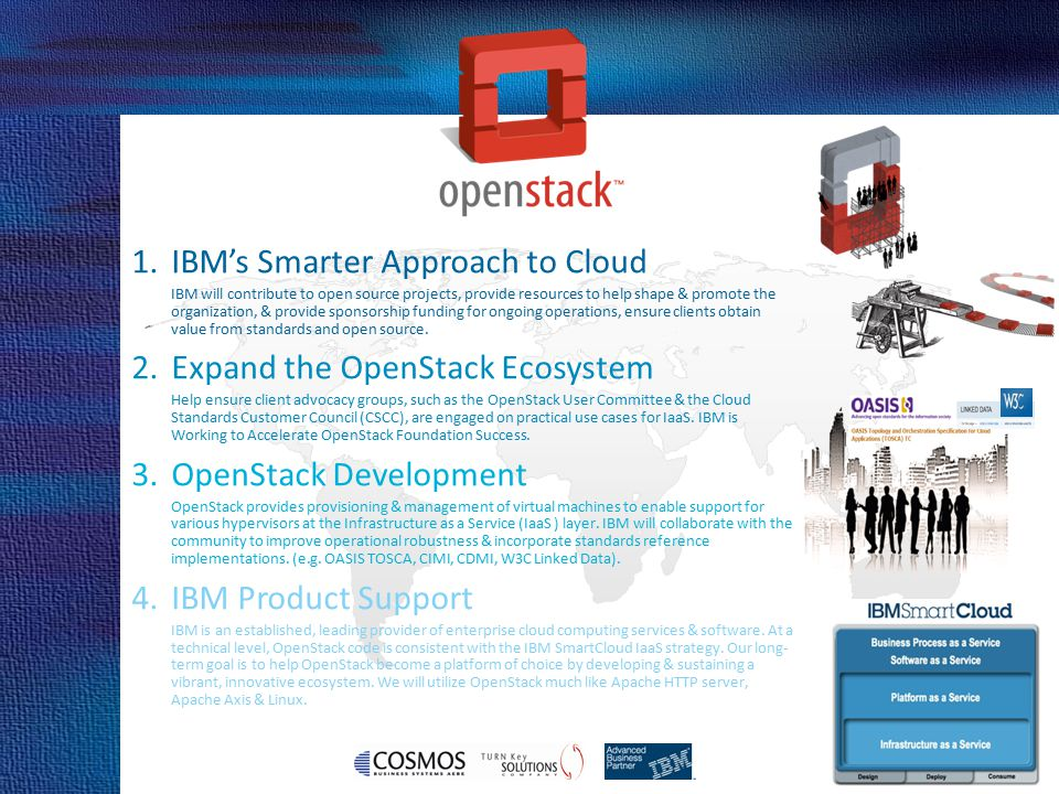 Cosmos Business Systems & IBM Hellas 1.IBM's Smarter Approach to Cloud IBM will contribute to open source projects, provide resources to help shape &