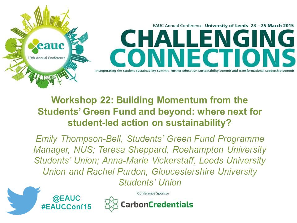 Workshop 22: Building Momentum from the Students' Green Fund and beyond: where next for student-led action on sustainability.