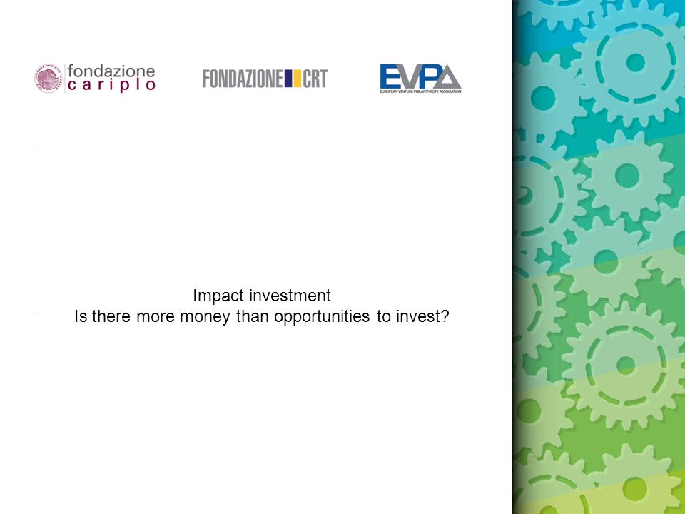 Impact investment Is there more money than opportunities to invest