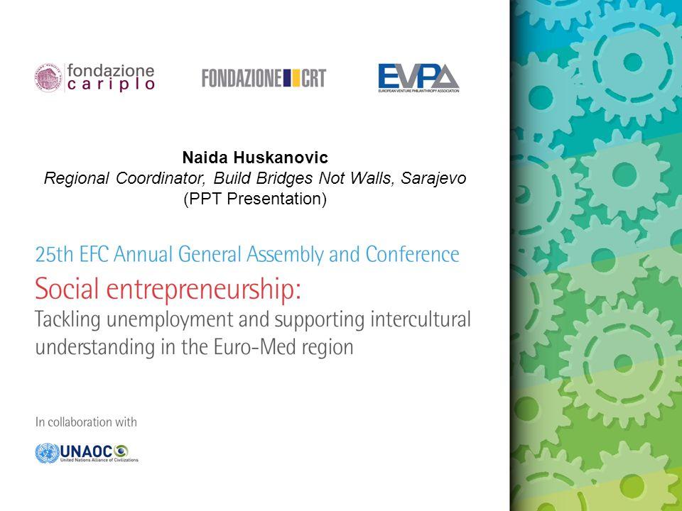 Naida Huskanovic Regional Coordinator, Build Bridges Not Walls, Sarajevo (PPT Presentation)