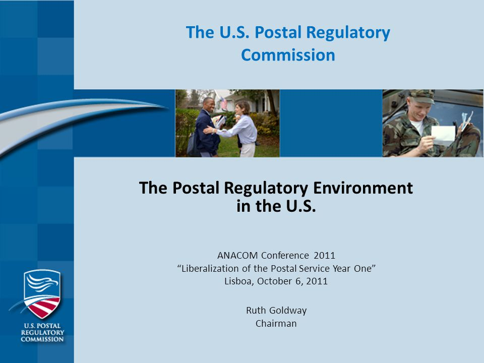 The U.S. Postal Regulatory Commission The Postal Regulatory Environment in the U.S.