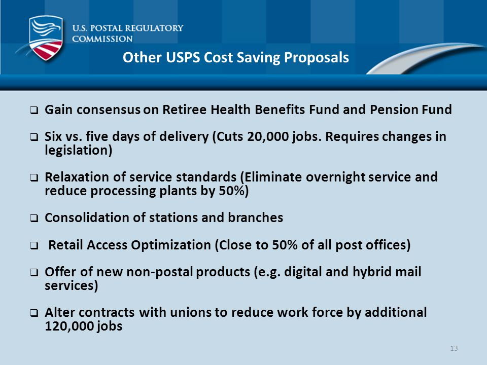 13 Other USPS Cost Saving Proposals  Gain consensus on Retiree Health Benefits Fund and Pension Fund  Six vs.