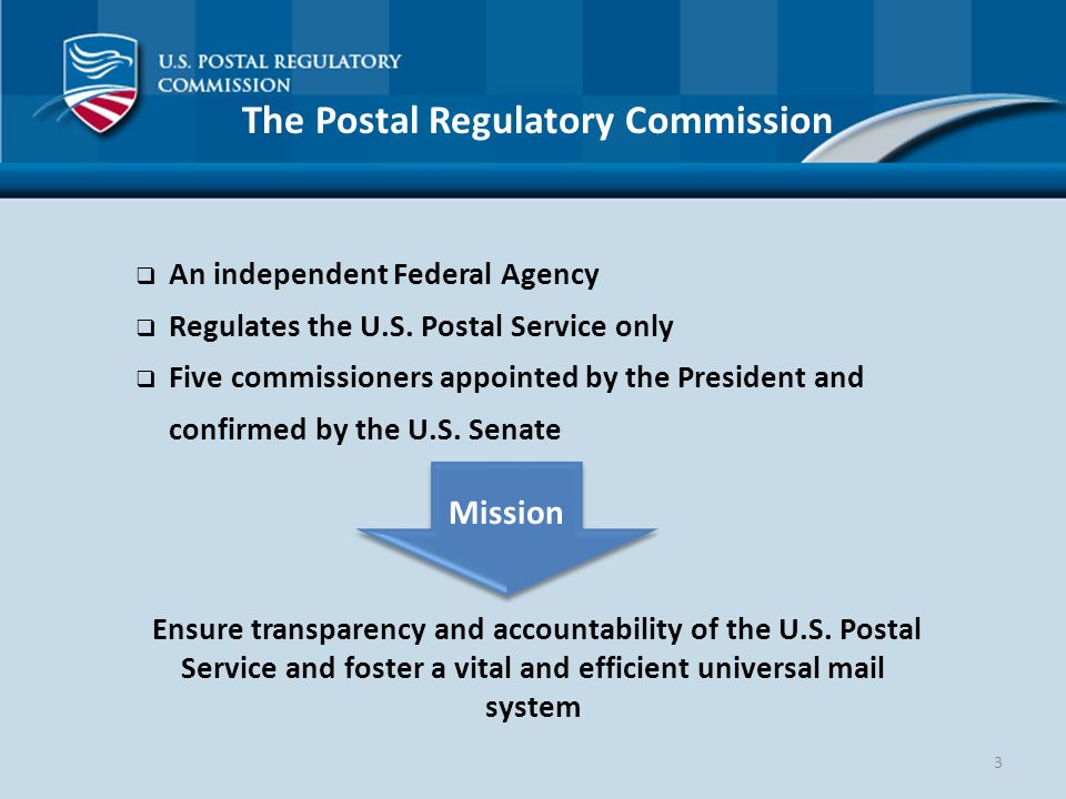 3 The Postal Regulatory Commission  An independent Federal Agency  Regulates the U.S.
