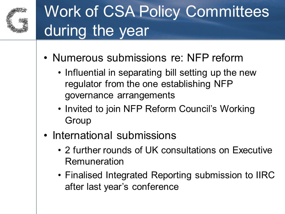 Work of CSA Policy Committees during the year Numerous submissions re: NFP reform Influential in separating bill setting up the new regulator from the