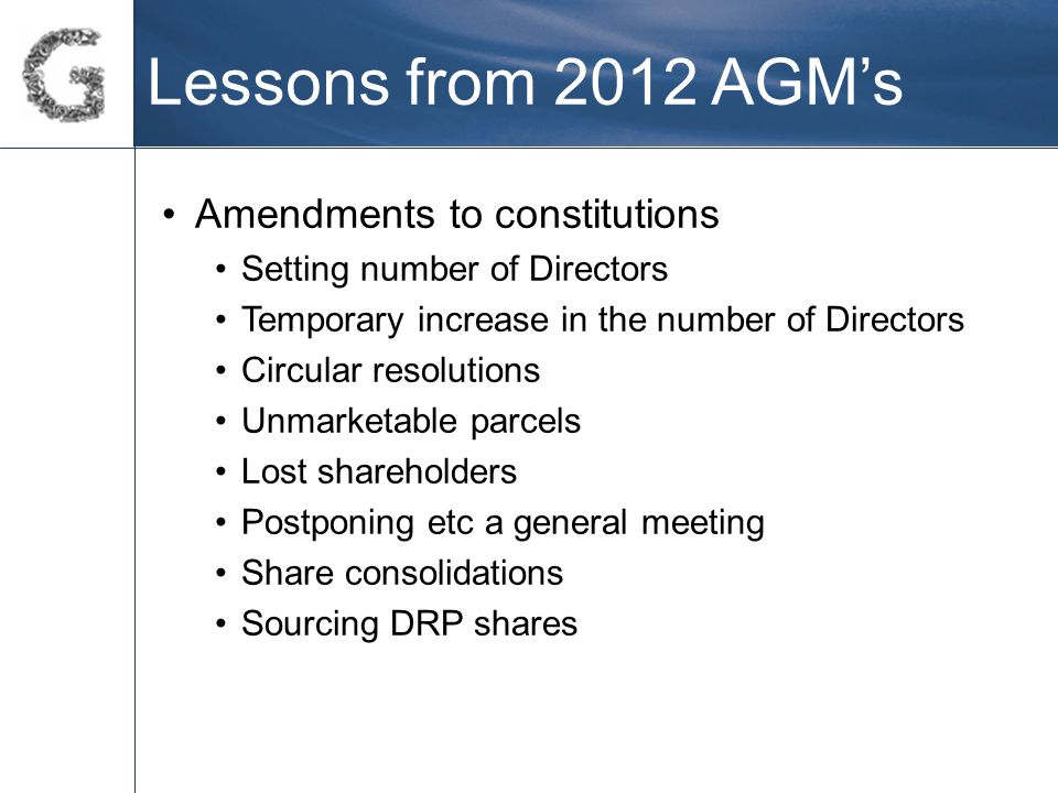 Lessons from 2012 AGM's Amendments to constitutions Setting number of Directors Temporary increase in the number of Directors Circular resolutions Unm