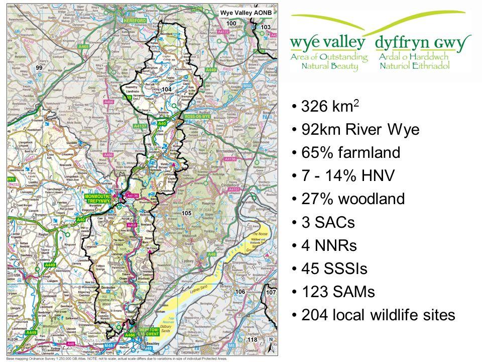 326 km 2 92km River Wye 65% farmland 7 - 14% HNV 27% woodland 3 SACs 4 NNRs 45 SSSIs 123 SAMs 204 local wildlife sites