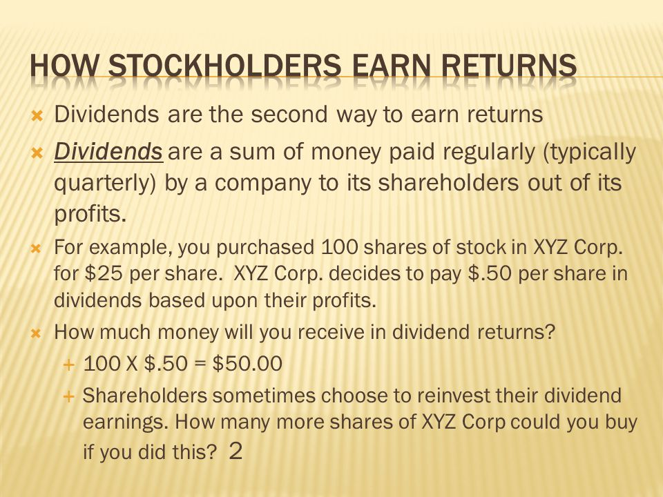  Dividends are the second way to earn returns  Dividends are a sum of money paid regularly (typically quarterly) by a company to its shareholders ou