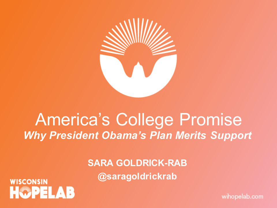 America's College Promise Why President Obama's Plan Merits Support SARA GOLDRICK-RAB @saragoldrickrab