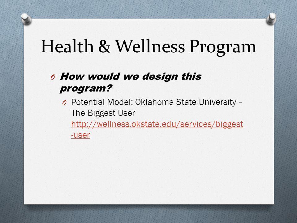 Health & Wellness Program O How would we design this program.
