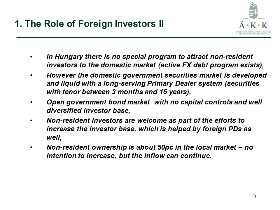 3 1. The Role of Foreign Investors II In Hungary there is no special program to attract non-resident investors to the domestic market (active FX debt