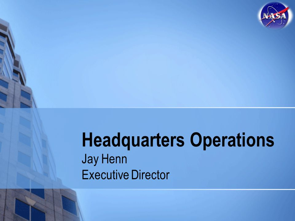 Headquarters Operations Jay Henn Executive Director
