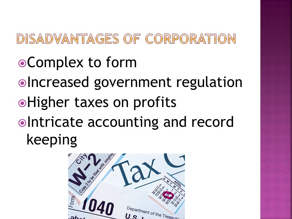  Complex to form  Increased government regulation  Higher taxes on profits  Intricate accounting and record keeping