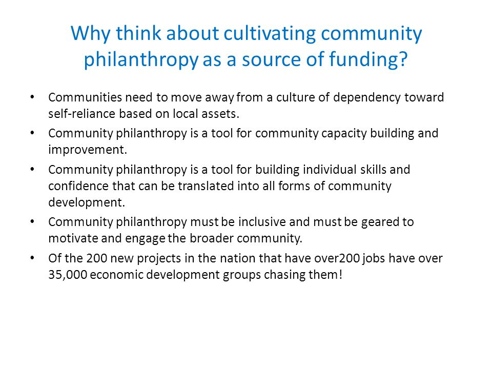 Why think about cultivating community philanthropy as a source of funding.