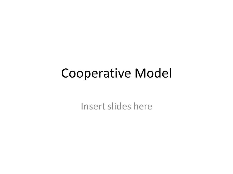 Cooperative Model Insert slides here
