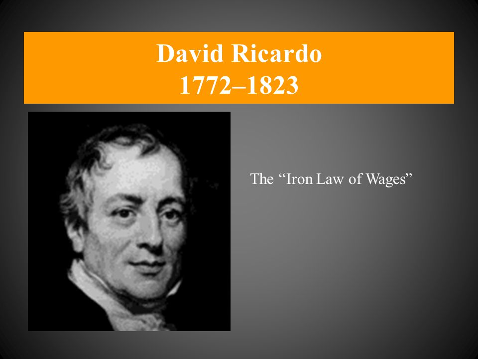 "David Ricardo 1772–1823 The ""Iron Law of Wages"""