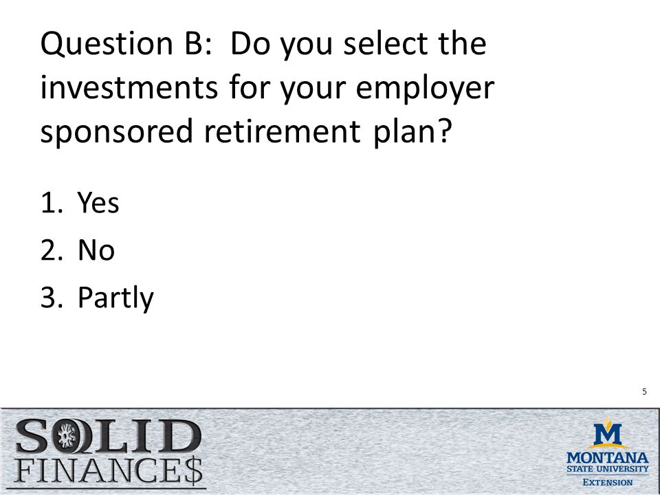 Question B: Do you select the investments for your employer sponsored retirement plan.