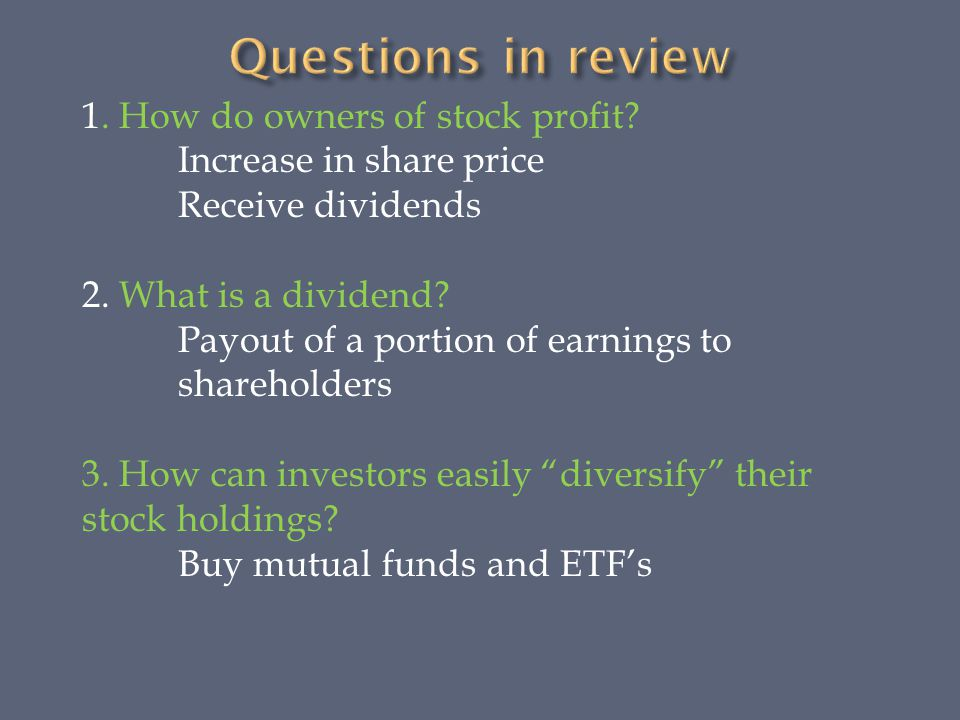 1. How do owners of stock profit. Increase in share price Receive dividends 2.