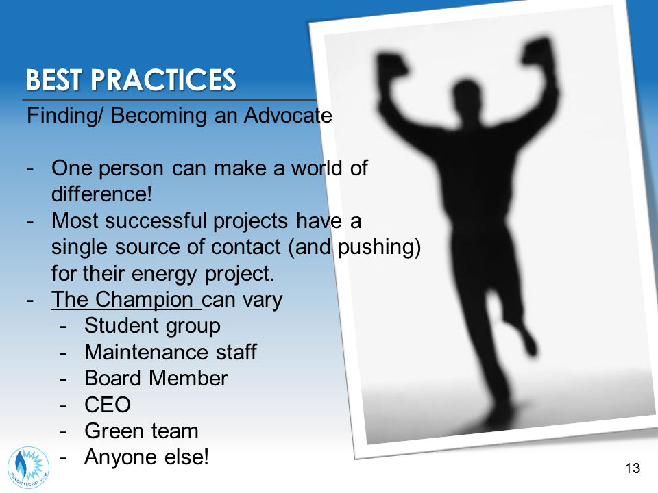 13 BEST PRACTICES Finding/ Becoming an Advocate -One person can make a world of difference.