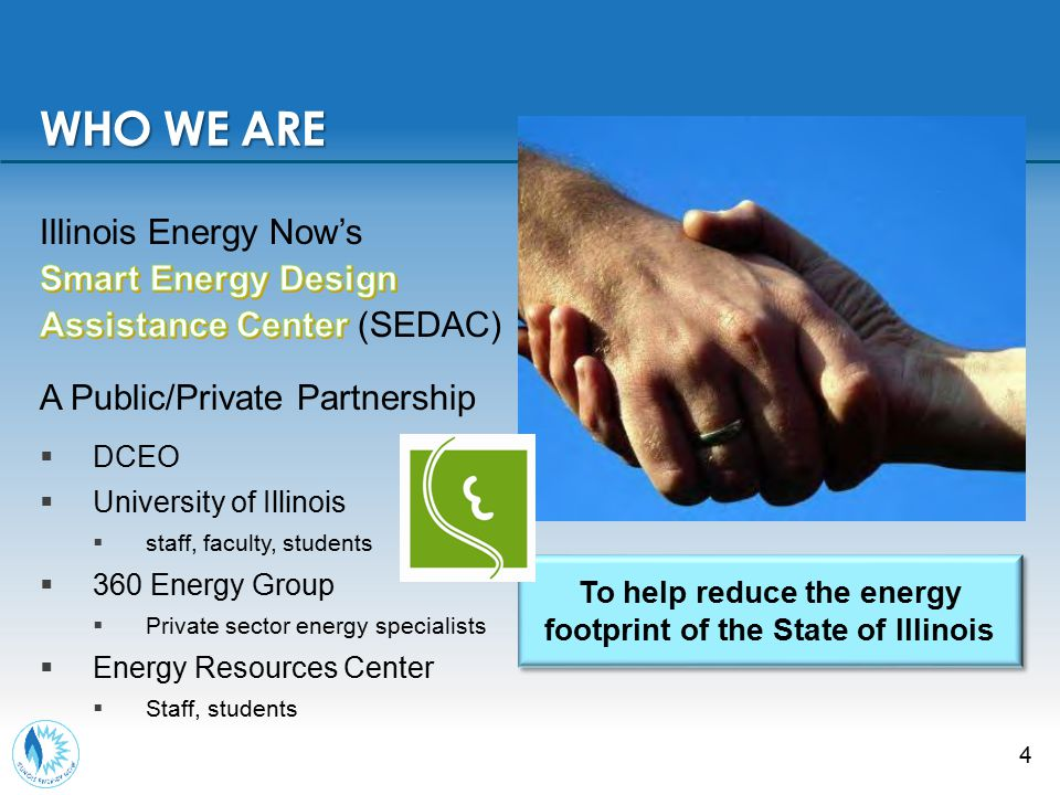 SEDAC Services  Outreach and Training  Energy Assistance and Assessments  New Construction Design Assistance  DCEO Program Support  Retro-Commissioning (Public Sector)  Pilot Projects—Dashboards, Mini-RCx WHAT WE DO