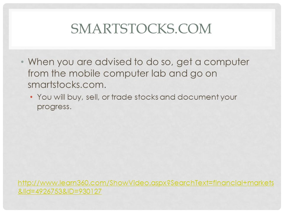 SMARTSTOCKS.COM When you are advised to do so, get a computer from the mobile computer lab and go on smartstocks.com.