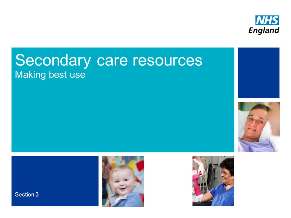 NHS | Presentation to [XXXX Company] | [Type Date]11 Secondary care resources Making best use Section 3