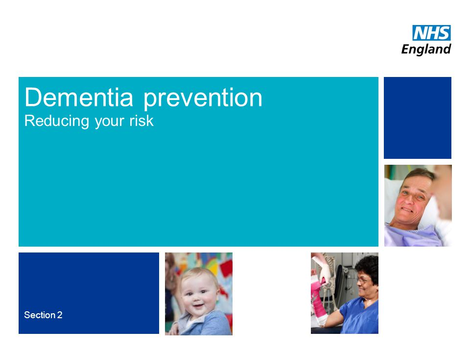 NHS | Presentation to [XXXX Company] | [Type Date]7 Dementia prevention Reducing your risk Section 2