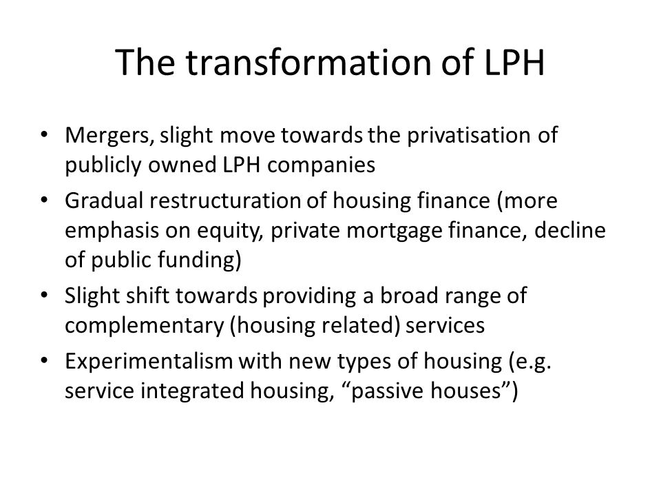 The transformation of LPH 2 right to buy introduction of a right to buy for LPH as a result of (central) government housing policies; choice- oriented approach  after 10 years for tenants taking equity in their housing; primarily targeted at families in urban areas  Criticised for its limitations, equity viewed as a financial burden Low significance of resident involvement in issues affecting them.